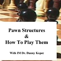 Pawn Structures and How to Play Them