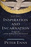 Inspiration and Incarnation, 2nd ed.: Evangelicals and the Problem of theOld Testament