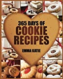 Cookies: 365 Days of Cookie Recipes (Cookie Cookbook, Cookie Recipe Book, Desserts, Sugar Cookie Recipe, Easy Baking Cookies, Top Delicious Thanksgiving, Christmas, Holiday Cookies)