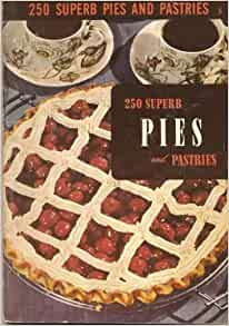 250 Superb Pies and Pastries: Ruth (editor) Berolzheimer: Amazon.com