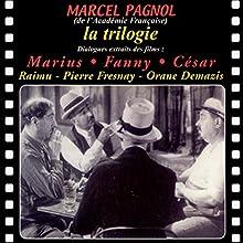 La trilogie : Marius, Fanny, César Performance Auteur(s) : Marcel Pagnol Narrateur(s) :  Raimu, Pierre Fresnay, Orane Demazis
