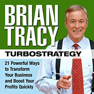 TurboStrategy: 21 Powerful Ways to Transform Your Business and Boost Your Profits Quickly | [Brian Tracy]