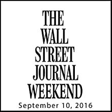 Weekend Journal 09-10-2016 Newspaper / Magazine by  The Wall Street Journal Narrated by  The Wall Street Journal