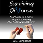 Surviving Divorce: Your Guide to Finding Hope and Healing After an Unwanted Divorce | G.D. Lengacher