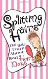 img - for SPLITTING HAIRS : The Bald Truth about Bad Hair days [Paperback] [1998] (Author) Mimi Pond book / textbook / text book