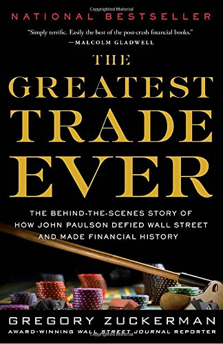 the-greatest-trade-ever-the-behind-the-scenes-story-of-how-john-paulson-defied-wall-street-and-made-