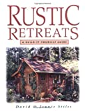 Rustic Retreats: A Build-It-Yourself Guide - 1580170358