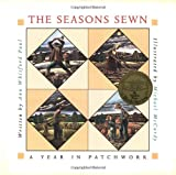 The Seasons Sewn: A Year in Patchwork (0152769188) by Ann Whitford Paul
