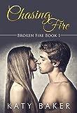 Chasing Fire (A New Adult Steamy Romance) (Broken Fire Book 1)