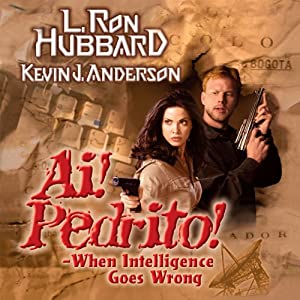 Ai! Pedrito!: When Intelligence Goes Wrong | [L. Ron Hubbard, Kevin J. Anderson]