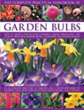The Complete Practical Handbook of Garden Bulbs: How to create a spectacular flowering garden throughout the year with bulbs, corms, tubers and rhizomes (Complete Practical Handbook)