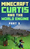 Minecraft: Curtis and The World Engine: Part 3 (Curtis the Creeper Book 3)