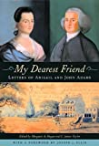 img - for My Dearest Friend: Letters of Abigail and John Adams, With a Foreword by Joseph J. Ellis book / textbook / text book