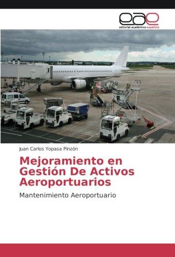 Mejoramiento en Gestion De Activos Aeroportuarios: Mantenimiento Aeroportuario  [Yopasa Pinzon, Juan Carlos] (Tapa Blanda)