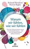 Warum wir f�hlen, wie wir f�hlen: Wie die Gehirnstruktur unsere Emotionen bestimmt - und wie wir darauf Einfluss nehmen k�nnen (German Edition)