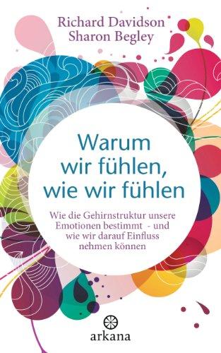 Sharon Begley, Ulla Rahn-Huber  Richard Davidson - Warum wir fühlen, wie wir fühlen