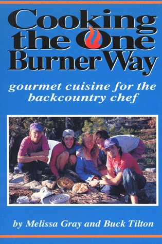 Cooking the One Burner Way: Gourmet Cuisine for the Backcountry  Chef, Buck Tilton, Melissa Gray