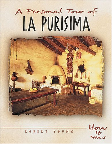A Personal Tour of La Purisima (How It Was)