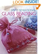Simply Sensational Glass Beading: Bead Stitches, Tassels and Fringes, Wirework, Bead Embroidery, Bead Loom Weaving