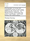 img - for Brachygraphy: or an easy and compendious system of short-hand, adapted to the various arts, sciences and professions; improved ... by Thomas Gurney: ... ... by Joseph Gurney. the twelfth edition. book / textbook / text book