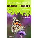 Photographier la nature en macro - Guide pratiquepar G�rard Blondeau