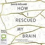 How I Rescued My Brain | David Roland