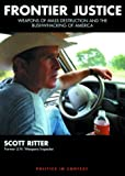Frontier Justice: Weapons of Mass Destruction and the Bushwhacking of America (1893956474) by Scott Ritter