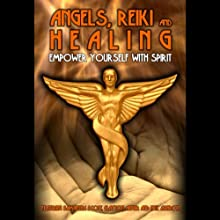 Angels, Reiki and Healing: : Empower Yourself with Spirit (       UNABRIDGED) by Parvene Smith, Samantha Beckman, Carina Coen, Clayton Aigner Narrated by Nick Ashron