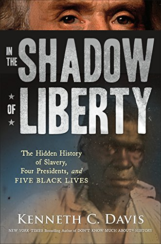 Kenneth C. Davis - In the Shadow of Liberty: The Hidden History of Slavery, Four Presidents, and Five Black Lives