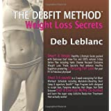 The Debfit Method - Weight Loss Secretsby Deb Leblanc