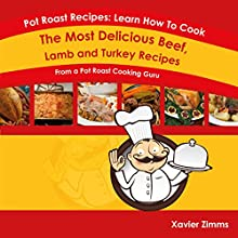 Pot Roast Recipes: Learn How to Cook the Most Delicious Beef, Lamb, or Turkey Recipes from a Pot Roast Cooking Guru (       UNABRIDGED) by Xavier Zimms Narrated by Caroline McLaughlin