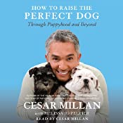How to Raise the Perfect Dog: Through Puppyhood and Beyond | [Cesar Millan, Melissa Jo Peltier]