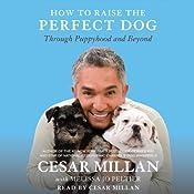 How to Raise the Perfect Dog: Through Puppyhood and Beyond   [Cesar Millan, Melissa Jo Peltier]