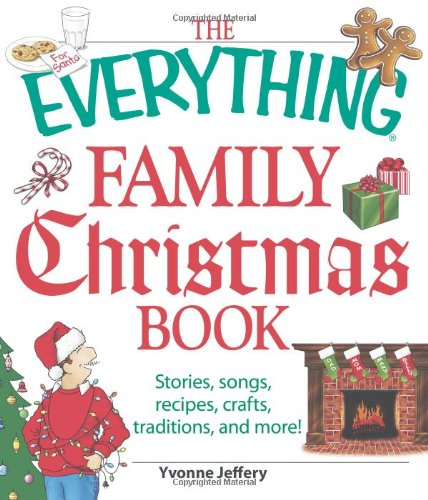 The Everything Family Christmas Book: Stories, Songs, Recipes, Crafts, Traditions, And More front-1061146