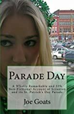 Parade Day: A Wholly Remarkable and 33% Non-Fictional Account of Scranton and Parade Day