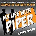 My Life with Piper: From Big House to Small Screen (       UNABRIDGED) by Larry Smith Narrated by Larry Smith