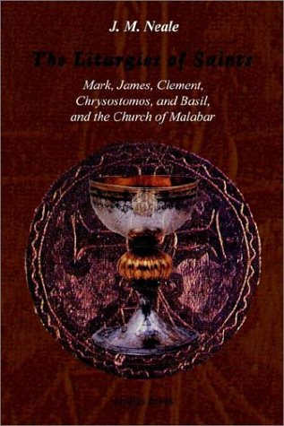 The Liturgies of Saints Mark, James, Clement, Chrysostomos, and Basil, and the Church of Malabar, JOHN M. NEALE