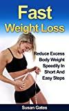Fast Weight Loss: Reduce Excess Body Weight Speedily in Short and Easy steps (Get Rapid Weight Loss, Fast Weight Loss, How to lose weight fast Book 1)