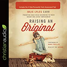 Raising an Original: Parenting Each Child According to their Unique God-Given Temperament Audiobook by Julie Lyles Carr Narrated by Julie Lyles Carr