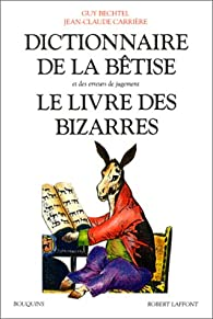 Dictionnaire de la bêtise (suivi de) Le livre des bizarres par Bechtel