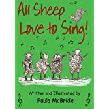 All Sheep Love to Sing! (A Children's Picture Book for ages 3-7)by Paula McBride