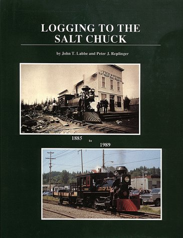 Logging to the Salt Chuck: Over 100 Years of Railroad Logging in Mason County Washington (Logging Railroads of Washington State Series)