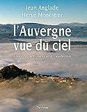 L'Auvergne vue du ciel : Allier, Puy de Dôme, Cantal, Haute Loire