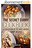 The Secret Curry Cookbook: A Collection of the Most Unique Curry Recipes (Curry Recipes, Curry Cookbook, Curry Cooking, Indian Recipes, Indian Cooking, Indian Cookbook Book 1) (English Edition)