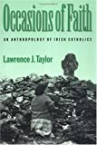 Occasions of Faith: An Anthropology of Irish Catholics (Contemporary Ethnography) (0812215206) by Lawrence J. Taylor