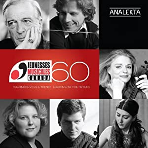 Jeunesses Musicales du Canada: 60 Years - Looking to the Future / 60 ans - Tournées vers l'avenir