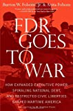 img - for FDR Goes to War: How Expanded Executive Power, Spiraling National Debt, and Restricted Civil Liberties Shaped Wartime America book / textbook / text book