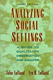 Analyzing Social Settings: A Guide to Qualitative Observation and Analysis (Sociology) (0534247806) by John Lofland