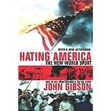 Hating America: The New World Sport ~ John Gibson