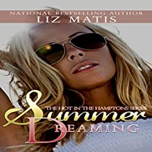 Summer Dreaming: Hot in the Hamptons (       UNABRIDGED) by Liz Matis Narrated by Maren McGuire